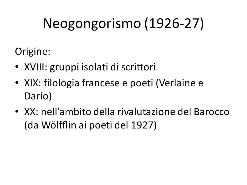 Neogongorismo (1926-27) Origine: XVIII: gruppi isolati di scrittori