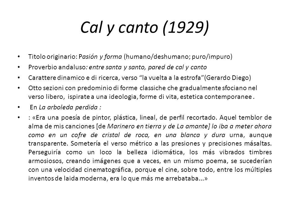 Cal y canto (1929) Titolo originario: Pasión y forma (humano/deshumano; puro/impuro) Proverbio andaluso: entre santa y santo, pared de cal y canto.