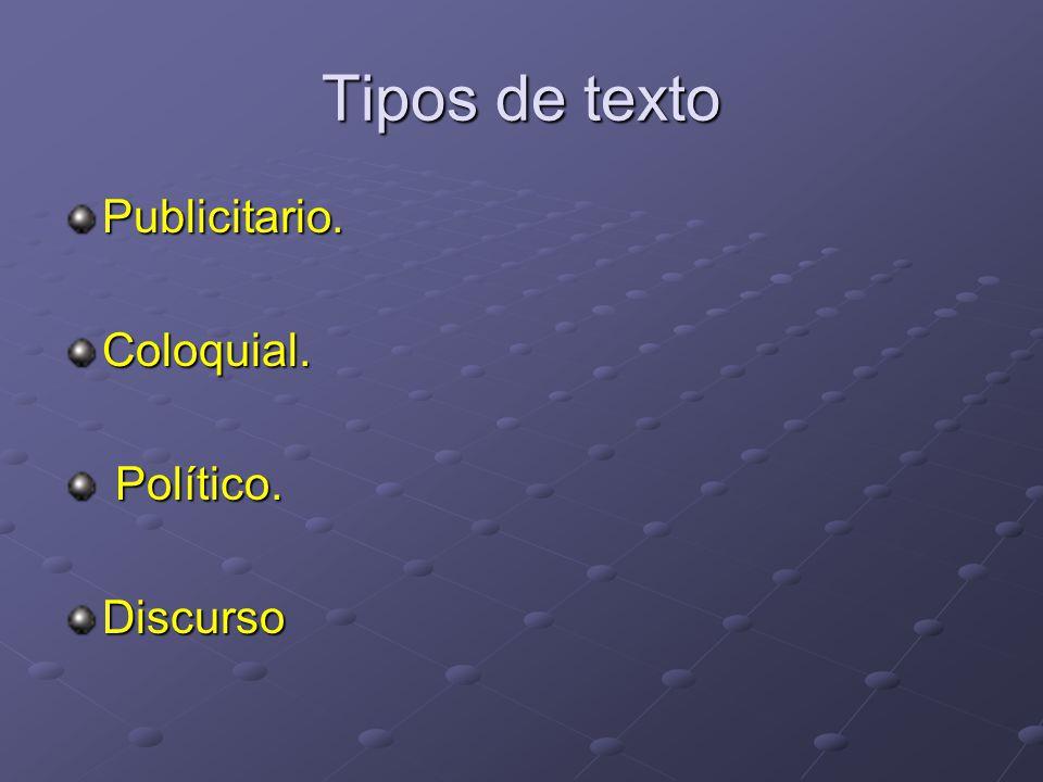 Tipos de texto Publicitario. Coloquial. Político. Discurso