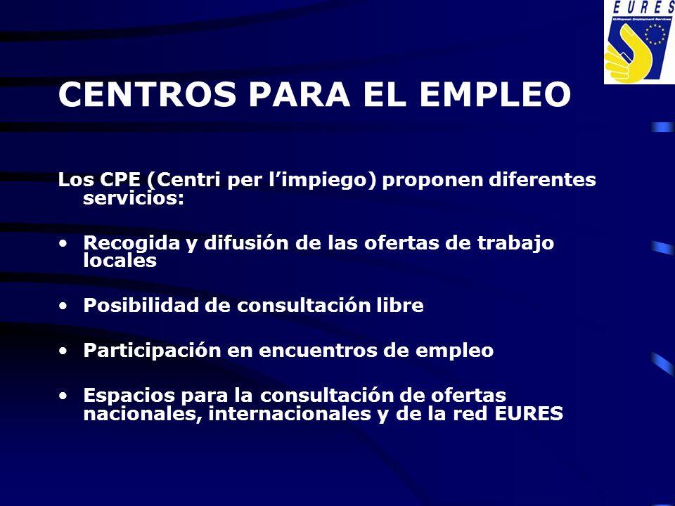 CENTROS PARA EL EMPLEO Los CPE (Centri per l'impiego) proponen diferentes servicios: Recogida y difusión de las ofertas de trabajo locales.