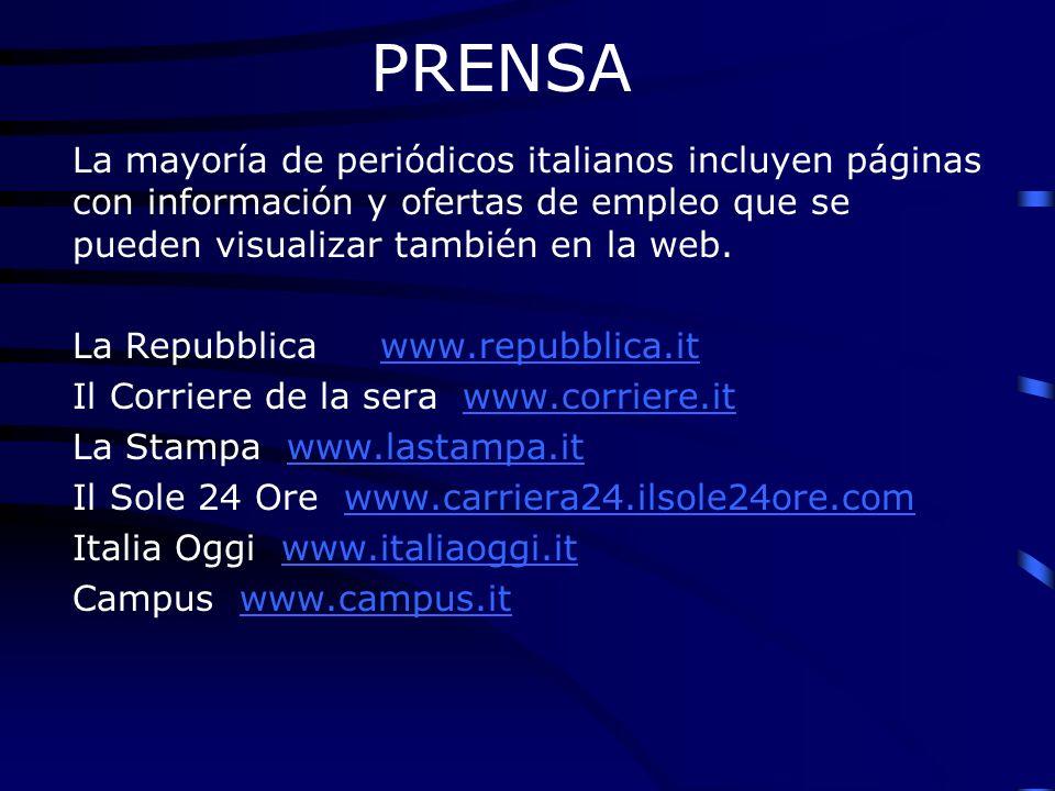 PRENSA La mayoría de periódicos italianos incluyen páginas con información y ofertas de empleo que se pueden visualizar también en la web.