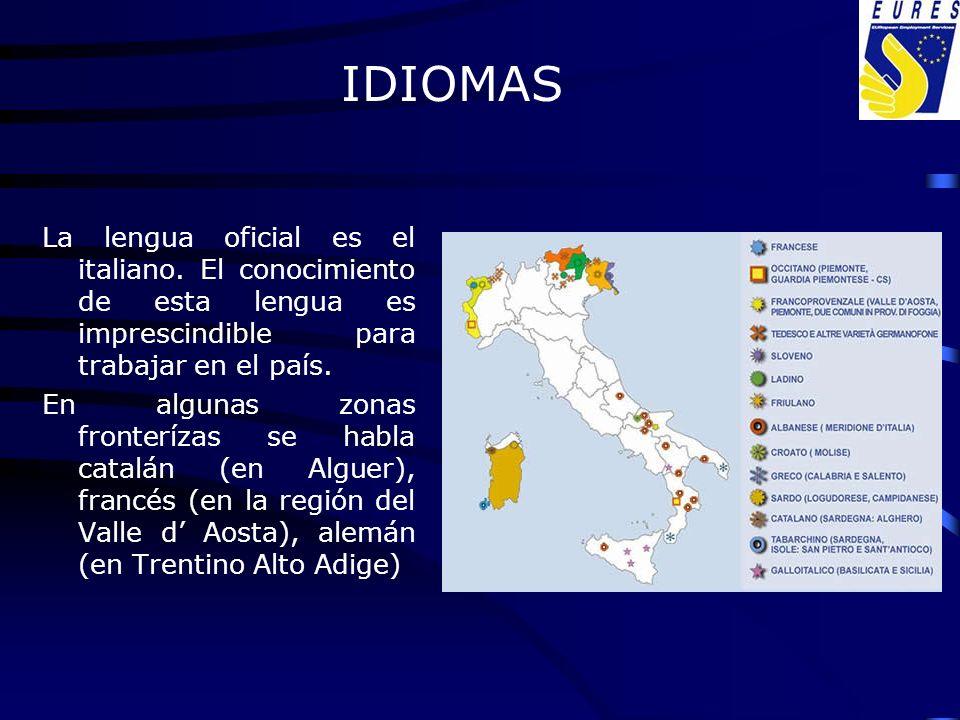 IDIOMAS La lengua oficial es el italiano. El conocimiento de esta lengua es imprescindible para trabajar en el país.