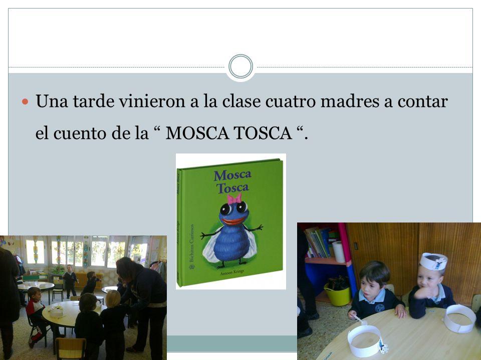 Una tarde vinieron a la clase cuatro madres a contar el cuento de la MOSCA TOSCA .