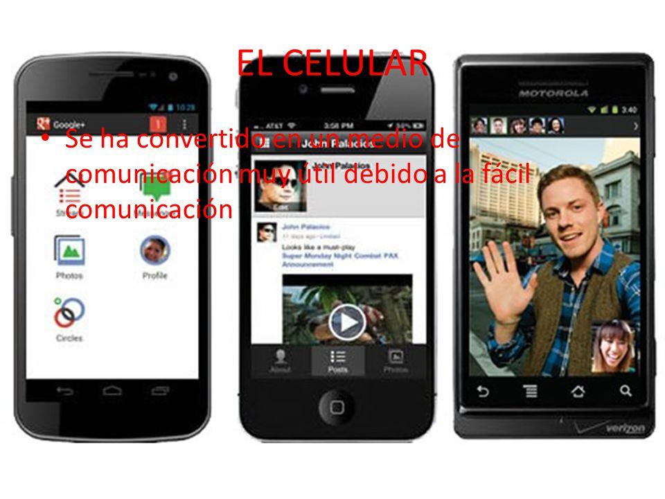 EL CELULAR Se ha convertido en un medio de comunicación muy útil debido a la fácil comunicación
