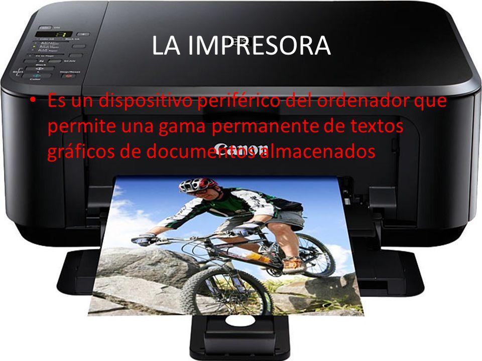 LA IMPRESORA Es un dispositivo periférico del ordenador que permite una gama permanente de textos gráficos de documentos almacenados.