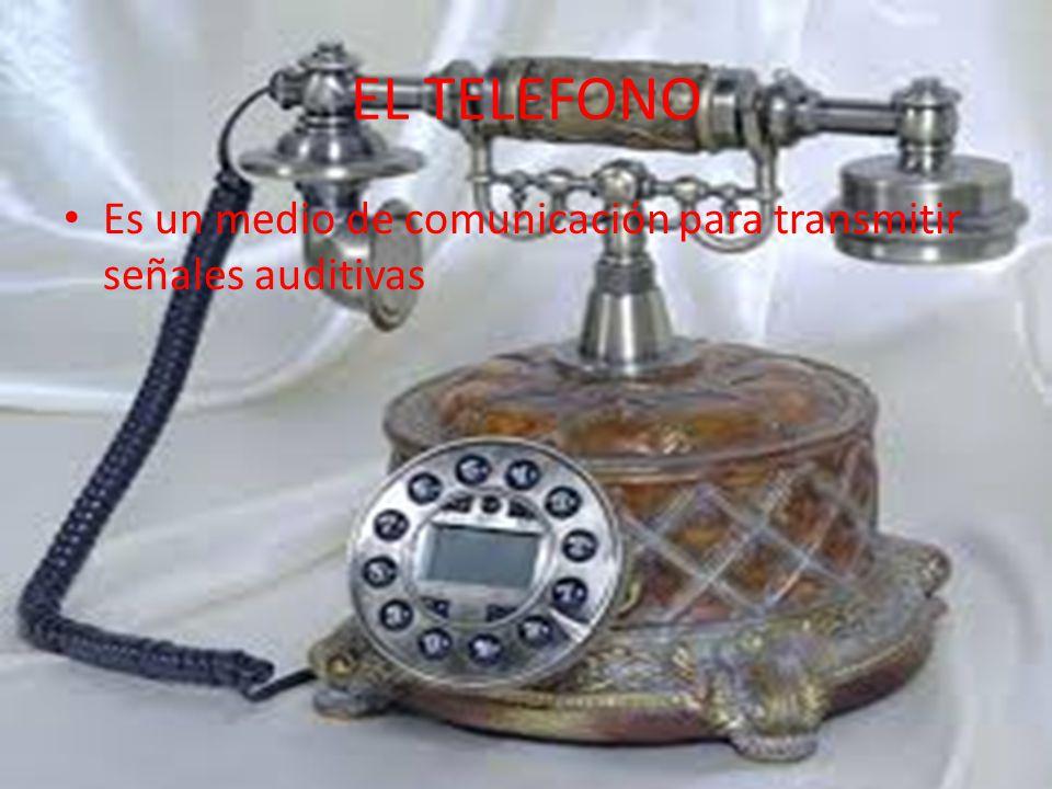 EL TELEFONO Es un medio de comunicación para transmitir señales auditivas