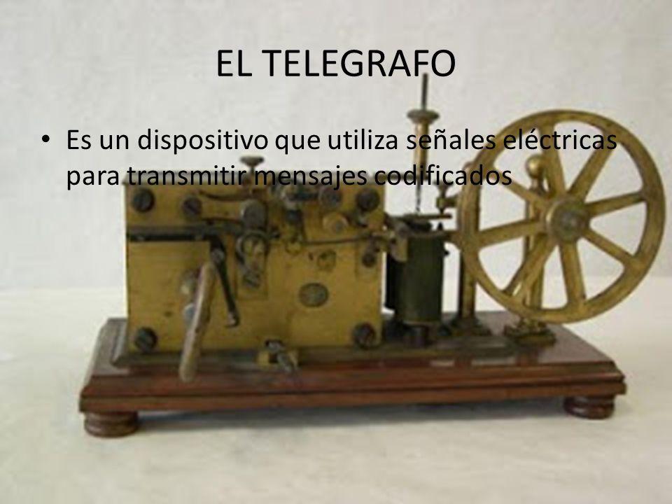 EL TELEGRAFO Es un dispositivo que utiliza señales eléctricas para transmitir mensajes codificados