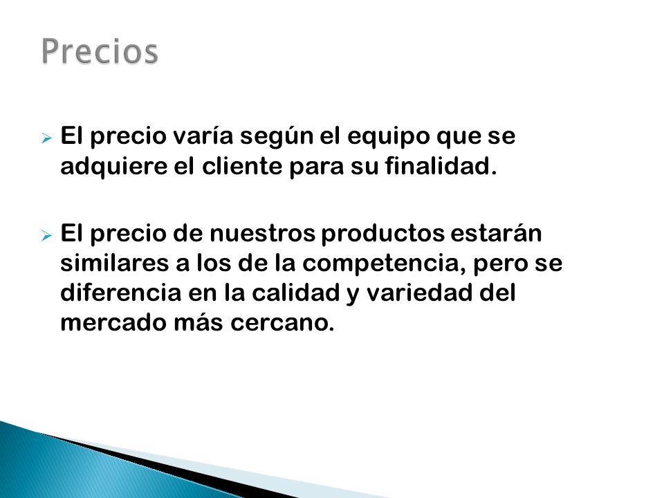 Precios El precio varía según el equipo que se adquiere el cliente para su finalidad.