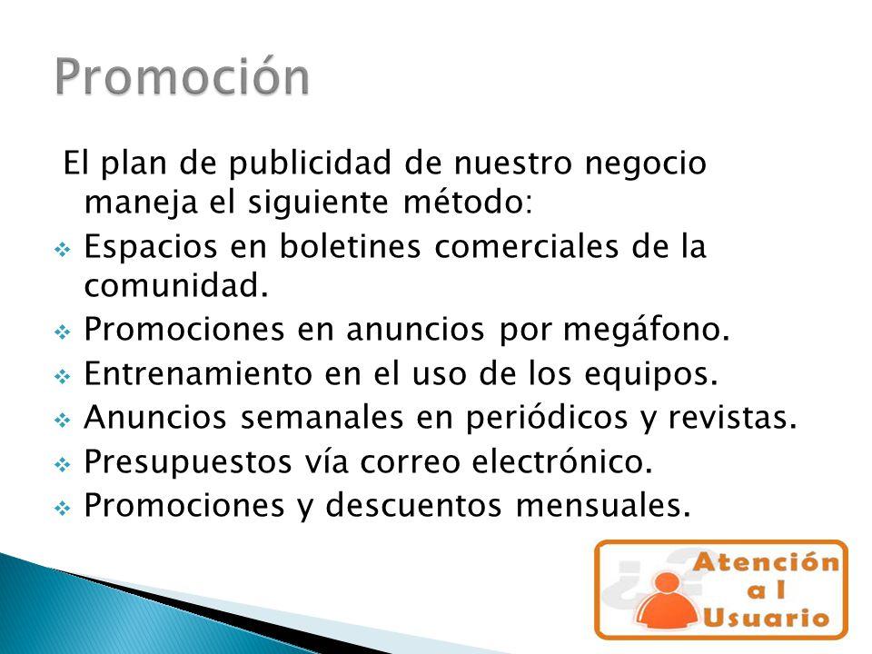 Promoción El plan de publicidad de nuestro negocio maneja el siguiente método: Espacios en boletines comerciales de la comunidad.
