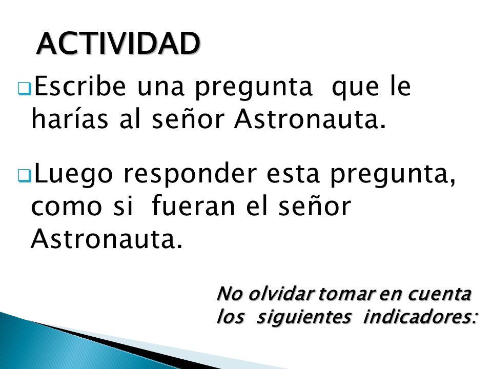 ACTIVIDAD Escribe una pregunta que le harías al señor Astronauta.
