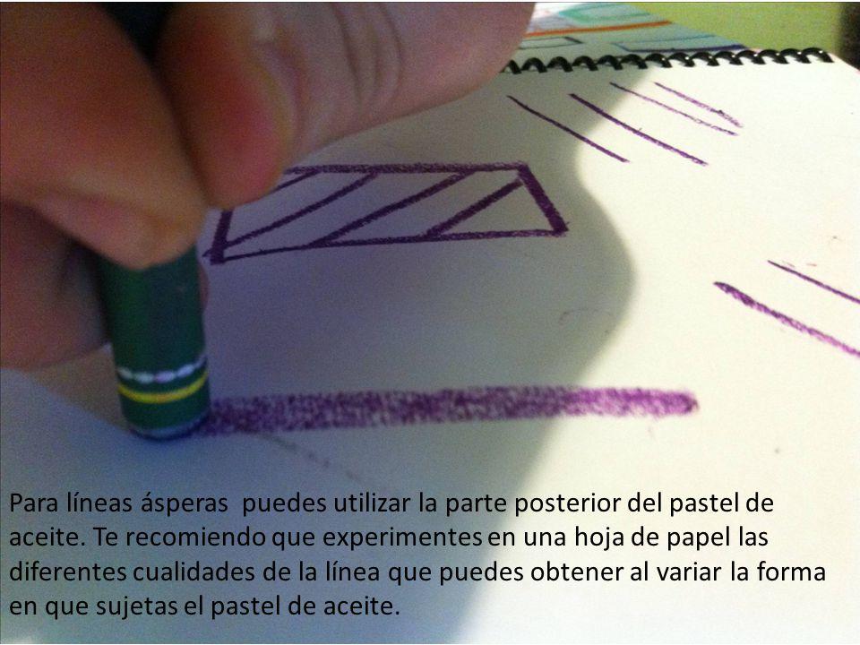 Para líneas ásperas puedes utilizar la parte posterior del pastel de aceite.