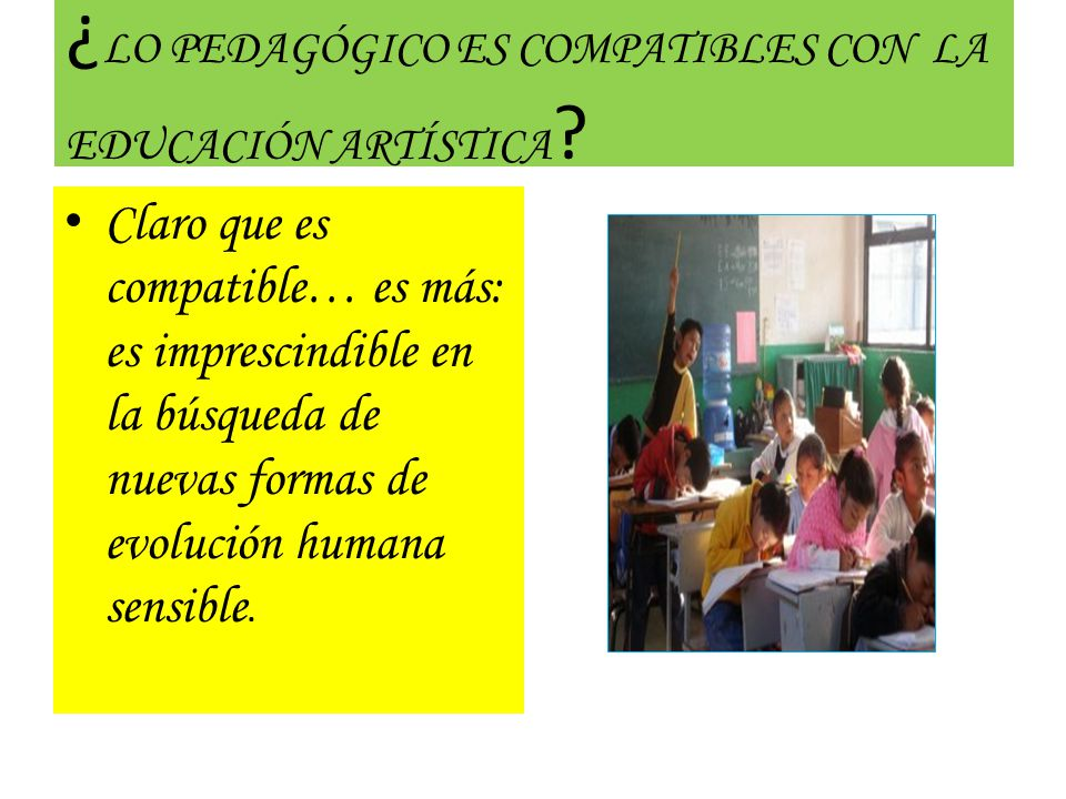 ¿LO PEDAGÓGICO ES COMPATIBLES CON LA EDUCACIÓN ARTÍSTICA