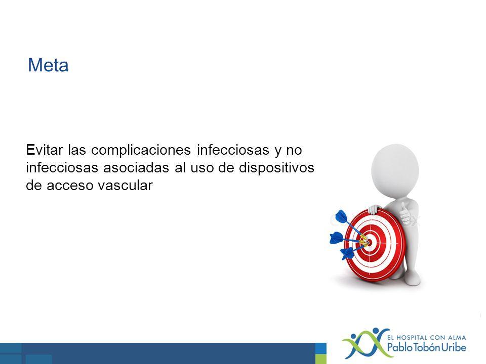 Meta Evitar las complicaciones infecciosas y no infecciosas asociadas al uso de dispositivos de acceso vascular.