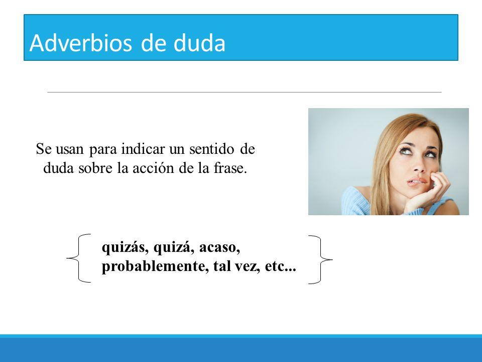Se usan para indicar un sentido de duda sobre la acción de la frase.