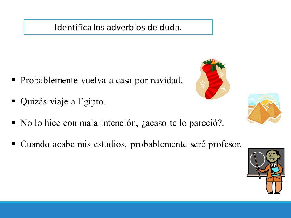 Identifica los adverbios de duda.