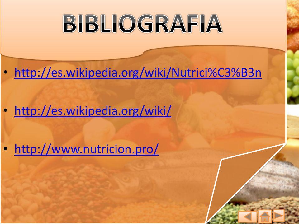 BIBLIOGRAFIA http://es.wikipedia.org/wiki/Nutrici%C3%B3n