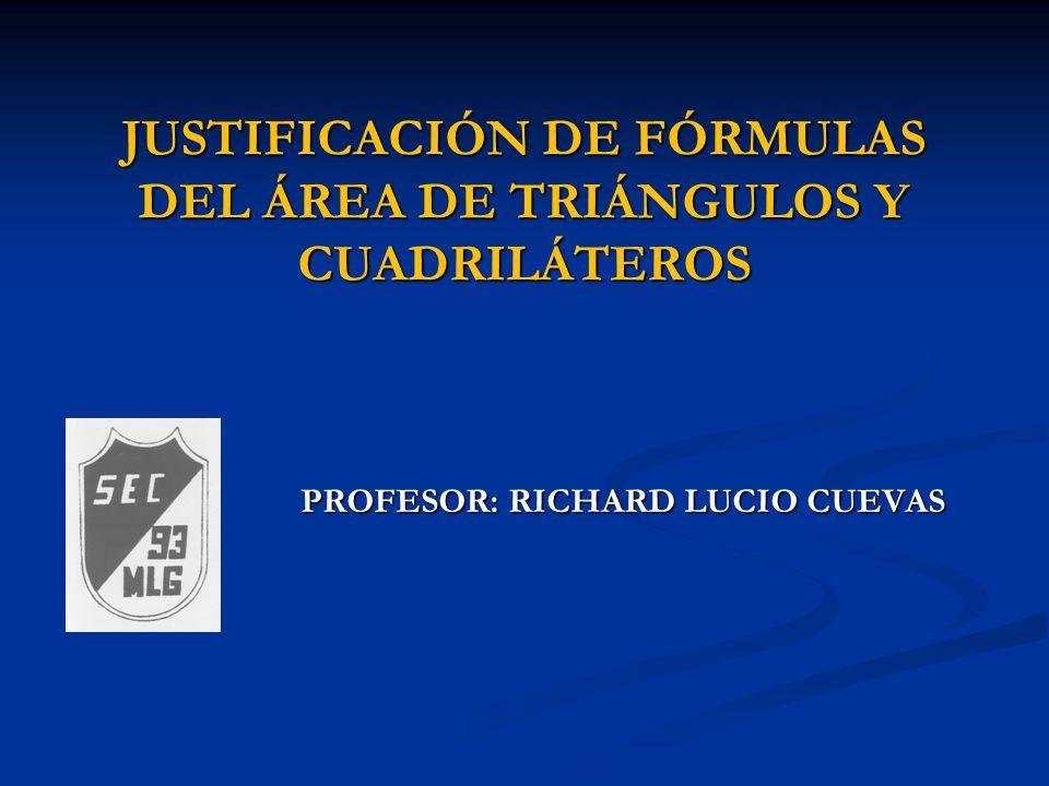 JUSTIFICACIÓN DE FÓRMULAS DEL ÁREA DE TRIÁNGULOS Y CUADRILÁTEROS