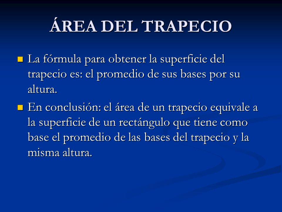ÁREA DEL TRAPECIO La fórmula para obtener la superficie del trapecio es: el promedio de sus bases por su altura.