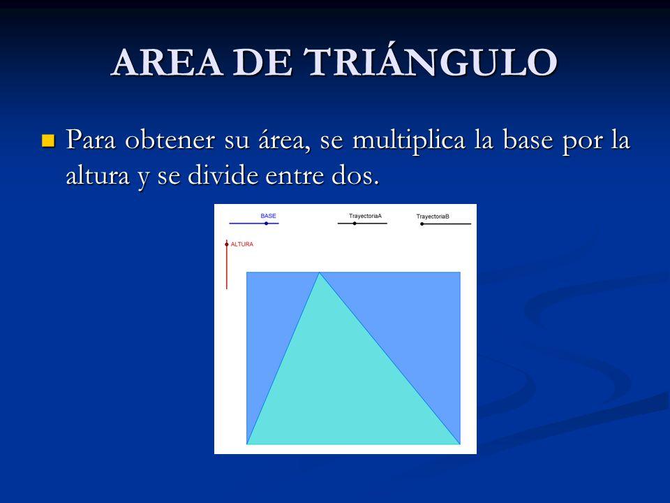 AREA DE TRIÁNGULO Para obtener su área, se multiplica la base por la altura y se divide entre dos.