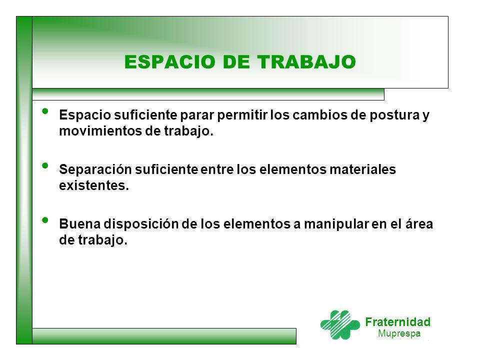 ESPACIO DE TRABAJO Espacio suficiente parar permitir los cambios de postura y movimientos de trabajo.