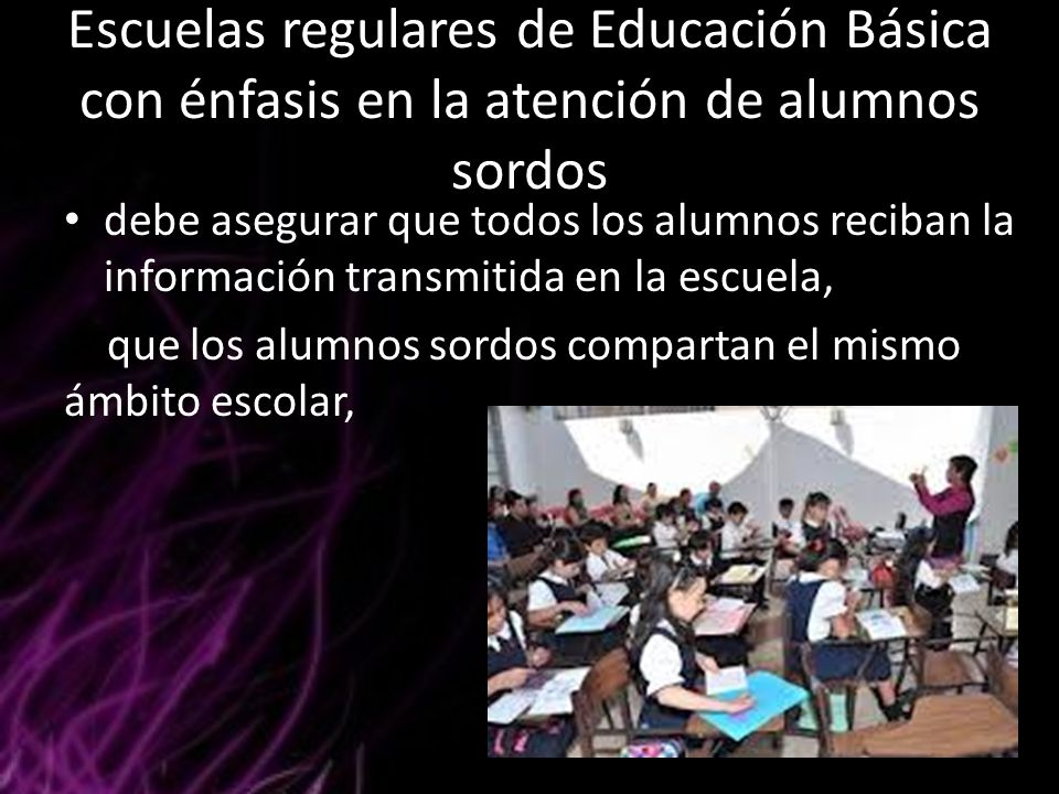 Escuelas regulares de Educación Básica con énfasis en la atención de alumnos sordos