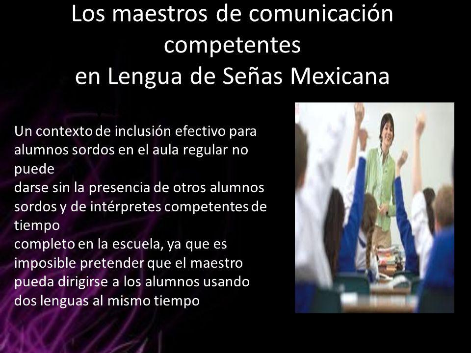 Los maestros de comunicación competentes en Lengua de Señas Mexicana y los intérpretes en el aula