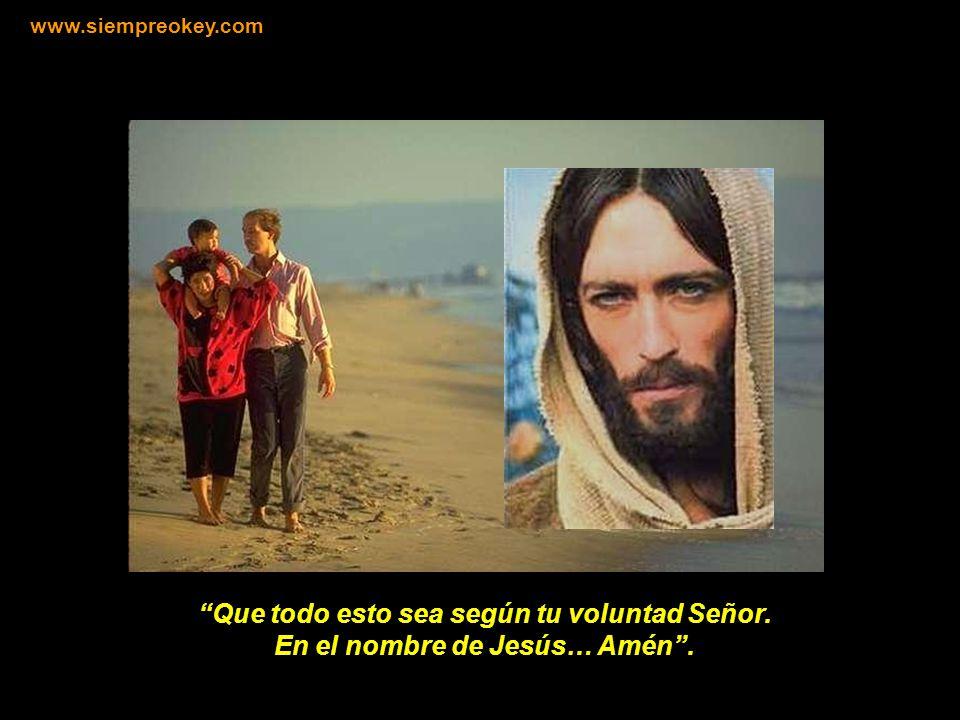 www.siempreokey.com Que todo esto sea según tu voluntad Señor. En el nombre de Jesús… Amén .