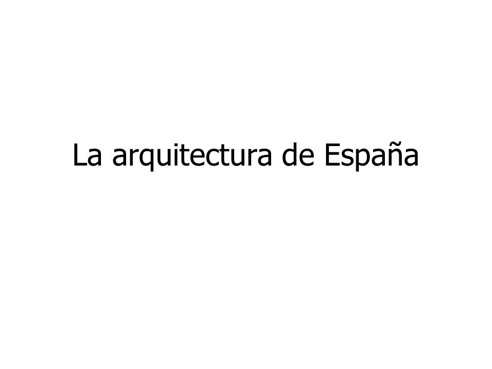 La arquitectura de espa a ppt descargar for Arquitectura de espana