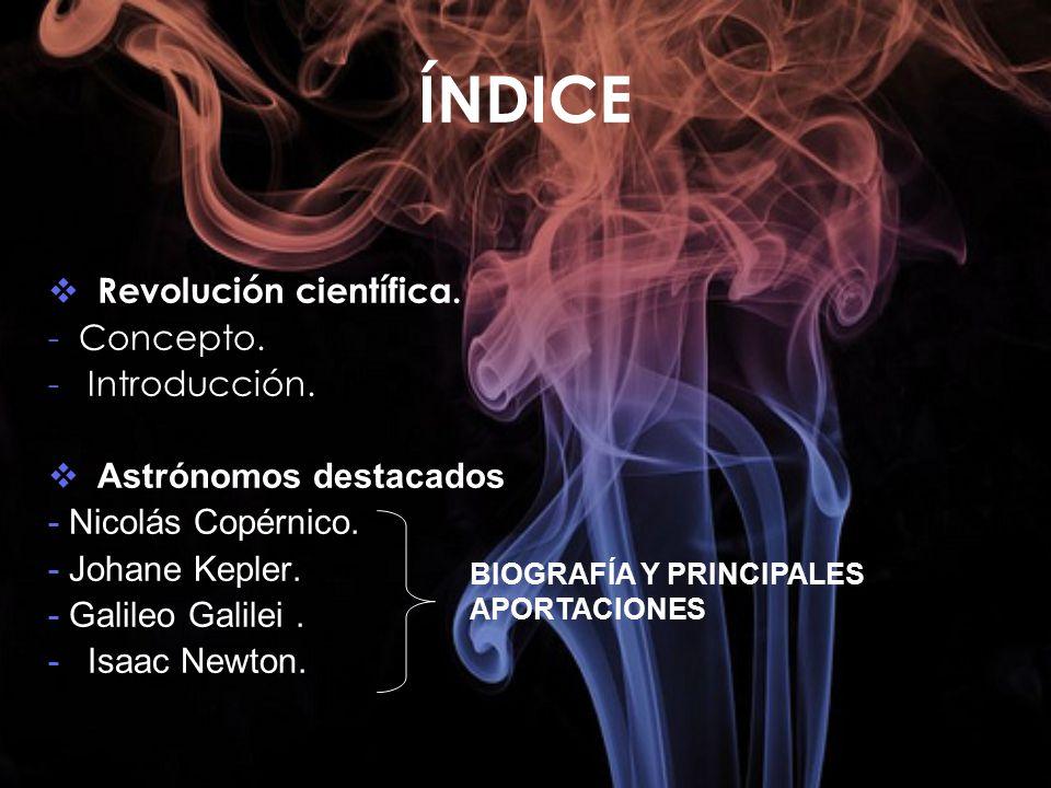 ÍNDICE Revolución científica. - Concepto. Introducción.