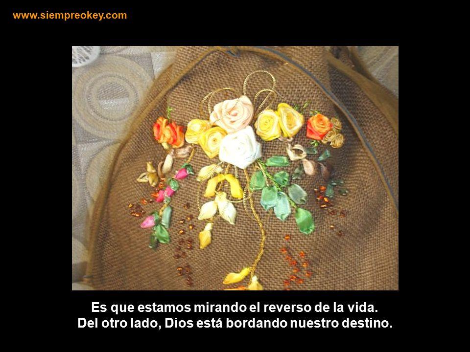 www.siempreokey.com Es que estamos mirando el reverso de la vida.