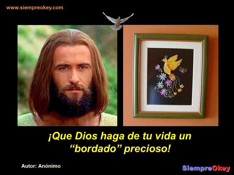 ¡Que Dios haga de tu vida un bordado precioso!