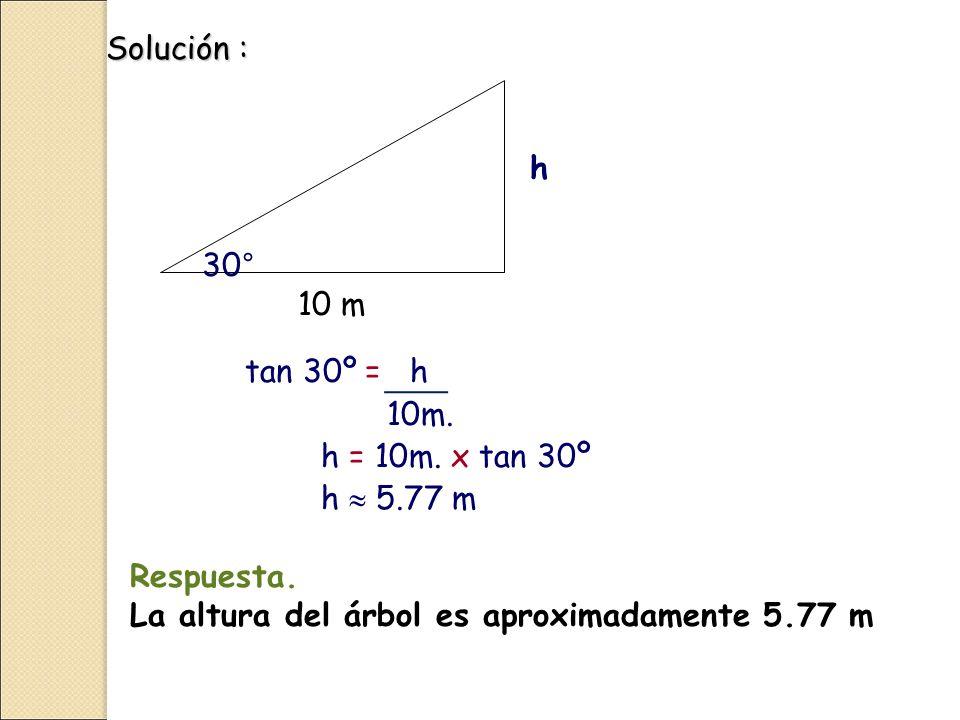 Solución : h. 30° 10 m. tan 30º = h. 10m.