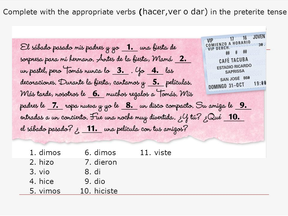 Complete with the appropriate verbs (hacer,ver o dar) in the preterite tense