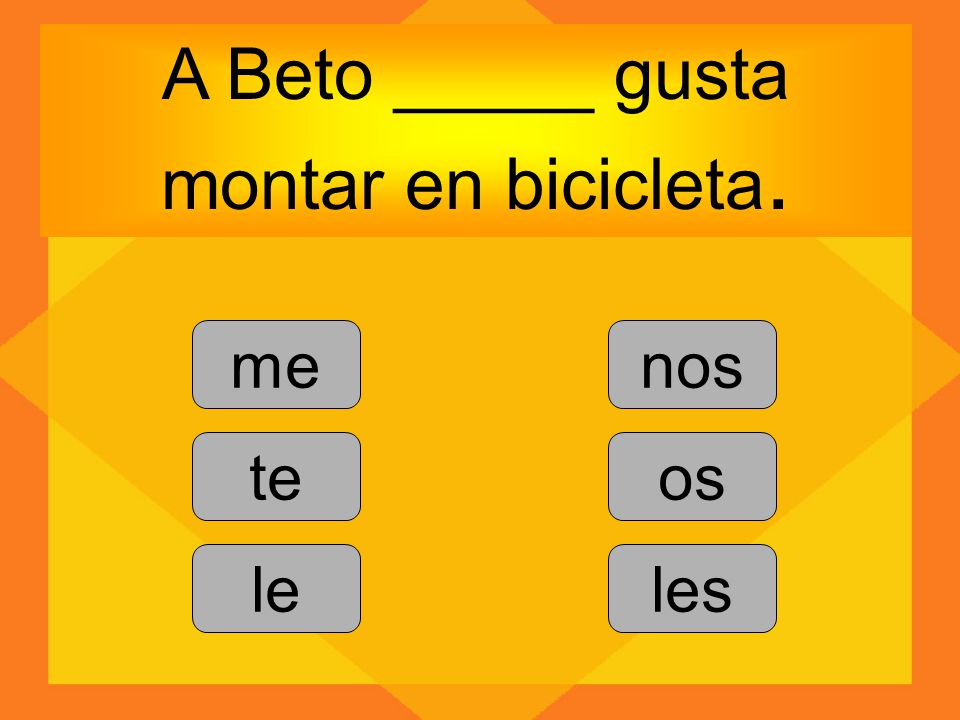 A Beto _____ gusta montar en bicicleta.