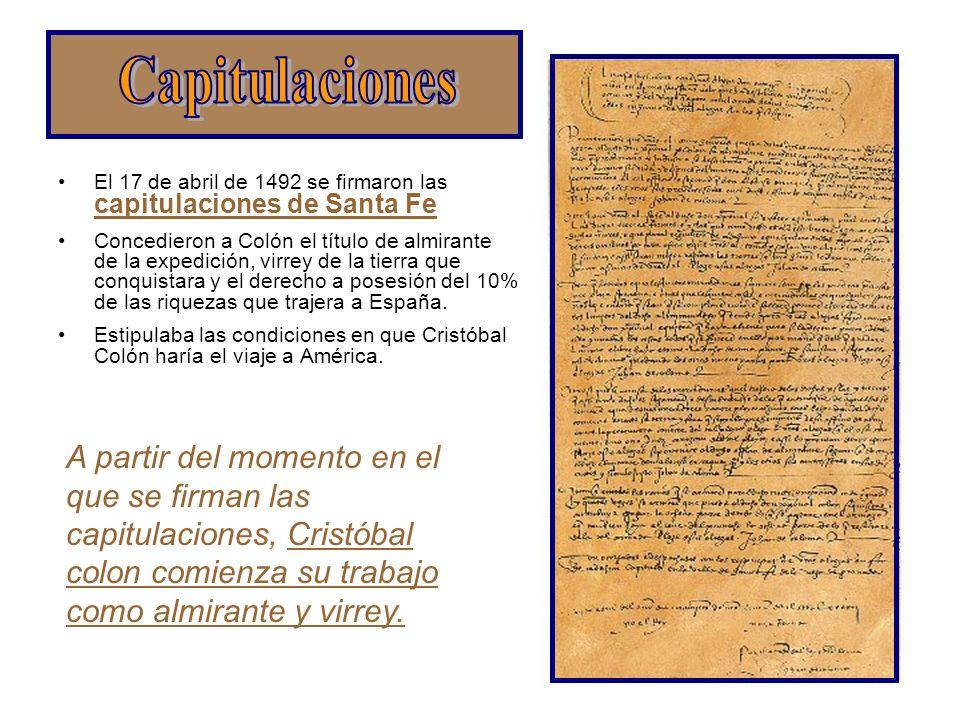 Capitulaciones El 17 de abril de 1492 se firmaron las capitulaciones de Santa Fe.