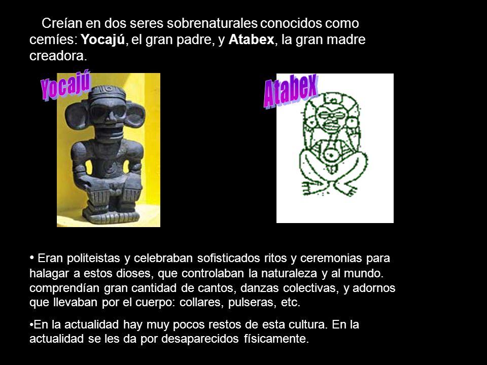 Creían en dos seres sobrenaturales conocidos como cemíes: Yocajú, el gran padre, y Atabex, la gran madre creadora.