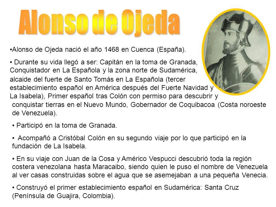 Alonso de Ojeda Alonso de Ojeda nació el año 1468 en Cuenca (España).