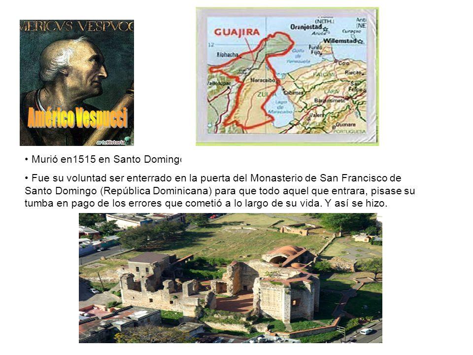 Américo Vespucci Murió en1515 en Santo Domingo, República Dominicana.