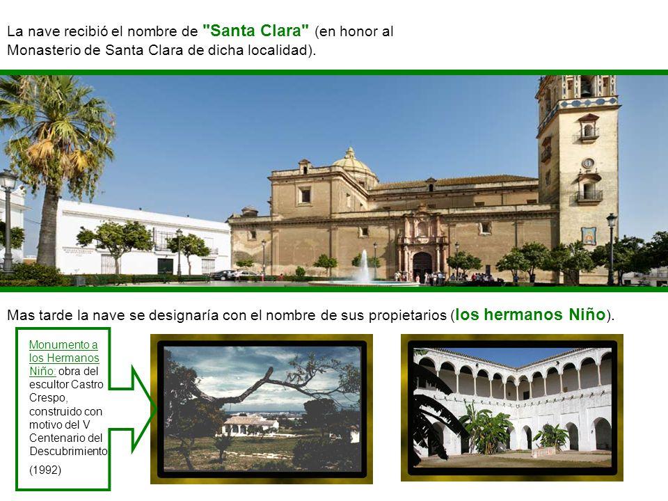 La nave recibió el nombre de Santa Clara (en honor al Monasterio de Santa Clara de dicha localidad).