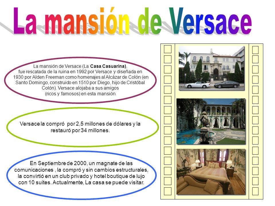 La mansión de Versace La mansión de Versace (La Casa Casuarina), fue rescatada de la ruina en 1992 por Versace y diseñada en.