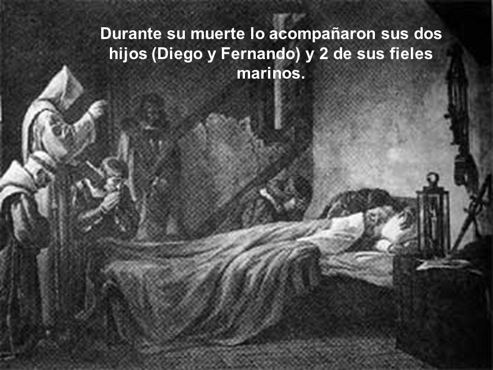 Durante su muerte lo acompañaron sus dos hijos (Diego y Fernando) y 2 de sus fieles marinos.