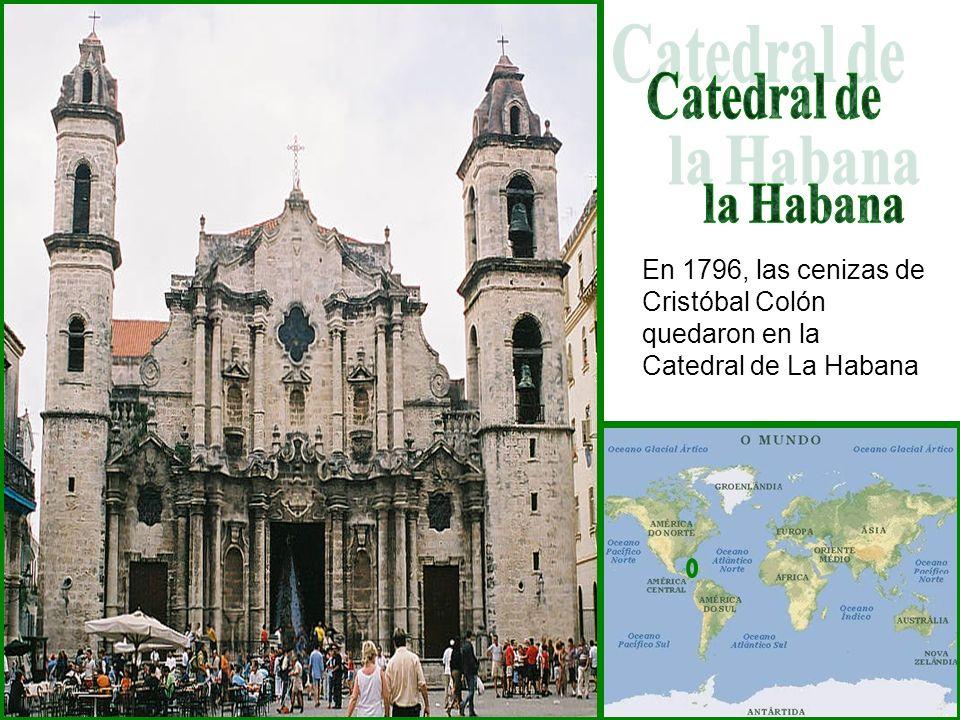 Catedral de la Habana En 1796, las cenizas de Cristóbal Colón quedaron en la Catedral de La Habana