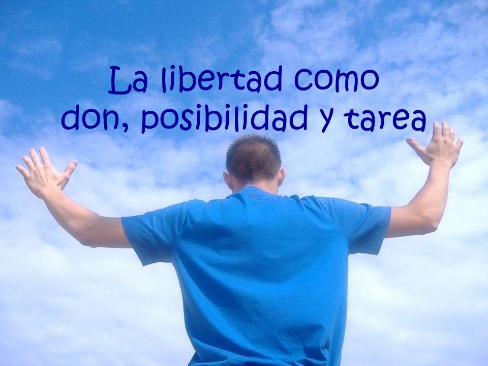 La libertad como don, posibilidad y tarea