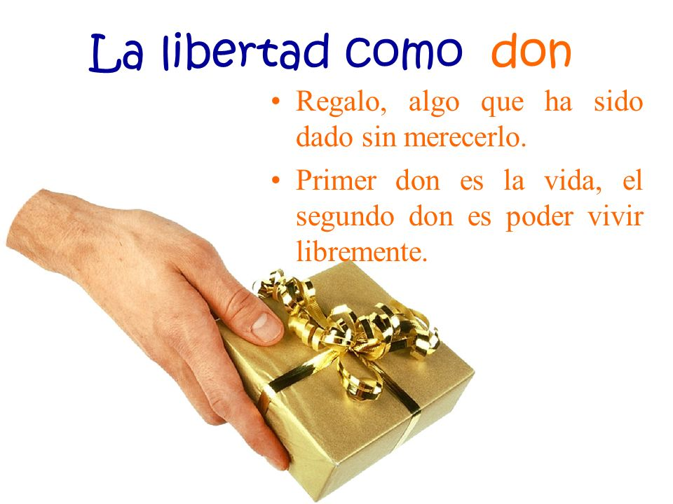 La libertad como don Regalo, algo que ha sido dado sin merecerlo.