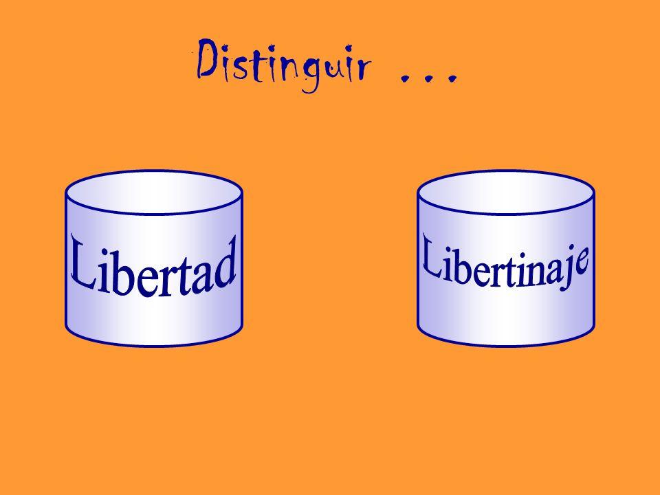 Distinguir … Libertad Libertinaje