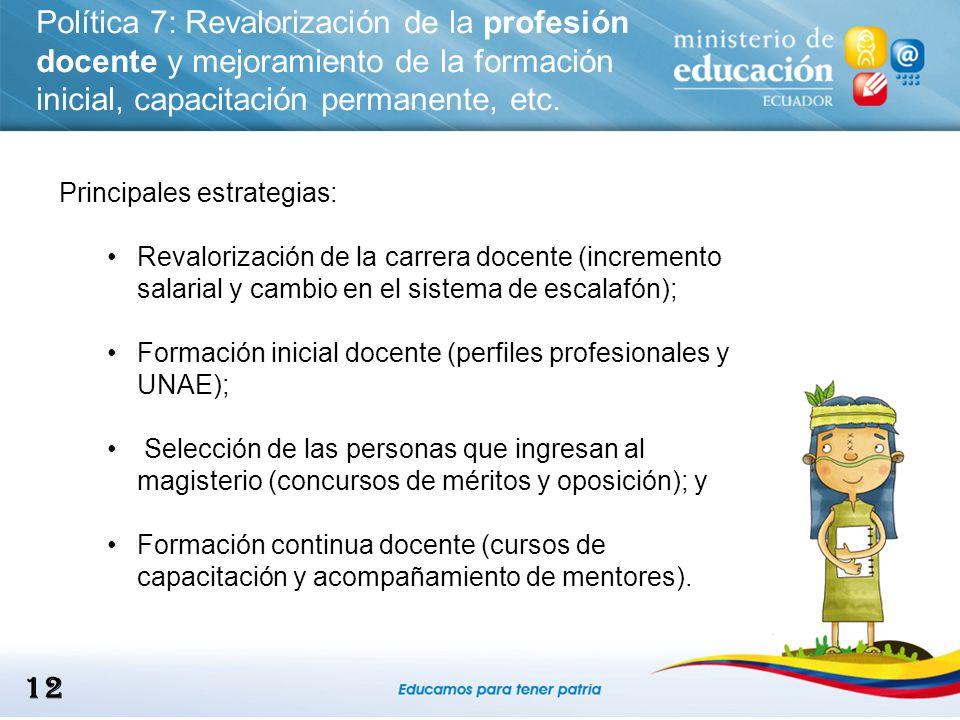 Política 7: Revalorización de la profesión docente y mejoramiento de la formación inicial, capacitación permanente, etc.