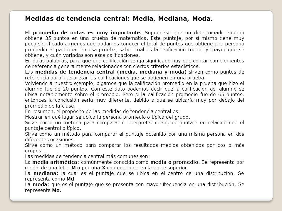 Medidas de tendencia central: Media, Mediana, Moda.