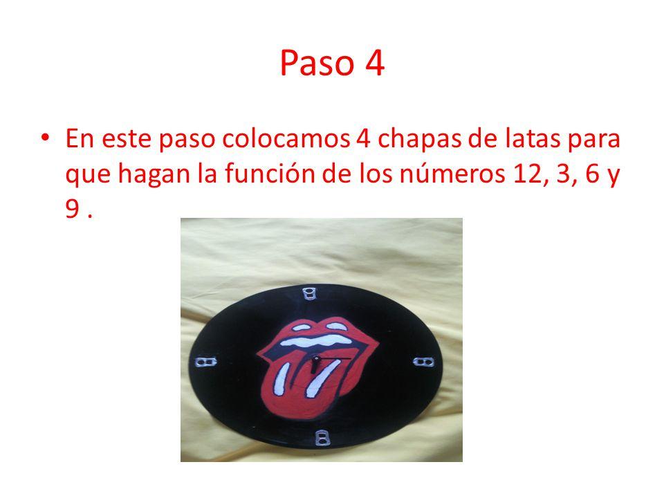 Paso 4 En este paso colocamos 4 chapas de latas para que hagan la función de los números 12, 3, 6 y 9 .