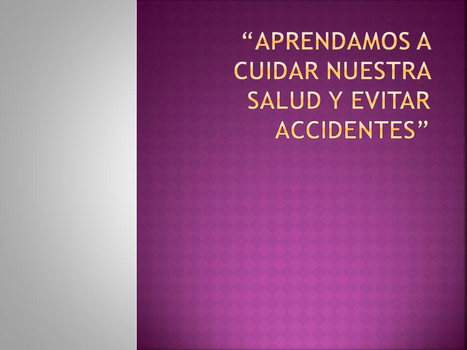 Aprendamos a cuidar nuestra salud y evitar accidentes
