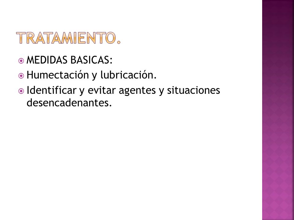 TRATAMIENTO. MEDIDAS BASICAS: Humectación y lubricación.